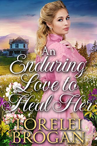 An Enduring Love to Heal Her: A Historical Western Romance Book by [Lorelei Brogan]