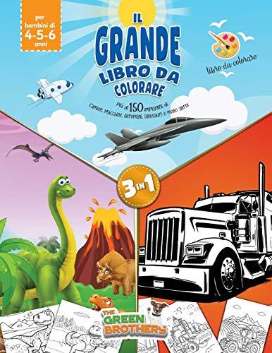 Il grande libro da colorare, più di 150 immagini di camion,macchine,aeroplani,dinosauri e molto altro!Libro da colorare per bambini di 4-5-6 anni , ... e sano divertimento per bambini.