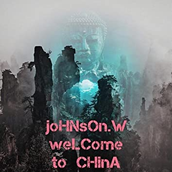 JOHNSON.W WELCOME TO CHINA