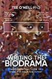 Writing the Biodrama: Transforming Real Lives into Drama for Screen and Stage