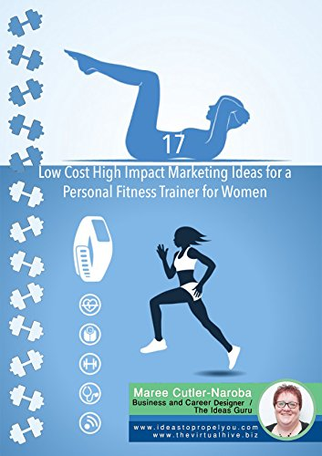 17 Low Cost High Impact Marketing Ideas for a Personal Fitness Trainer for Women (Marketing My Business) (English Edition)