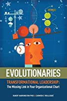 Evolutionaries: Transformational Leadership: The Missing Link in Your Organizational Chart