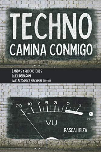 Techno Camina Conmigo: Bandas y productores que lideraron la electrónica nacional (89-93)