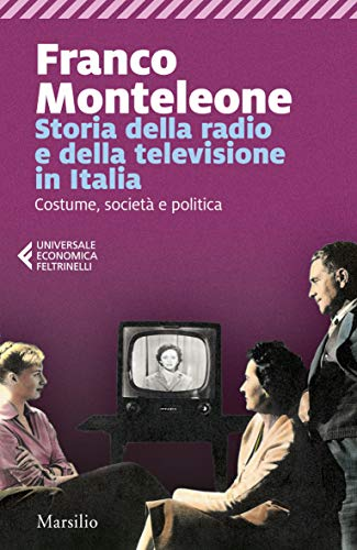 Storia della radio e della televisione in Italia: Costume, società e politica (I tascabili Marsilio)