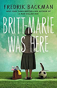 Britt-Marie Was Here by [Fredrik Backman]