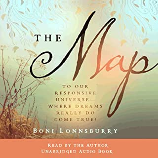 The Map     To Our Responsive Universe, Where Dreams Really Do Come True!              By:                                                                                                                                 Boni Lonnsburry                               Narrated by:                                                                                                                                 Boni Lonnsburry                      Length: 8 hrs and 9 mins     195 ratings     Overall 4.4