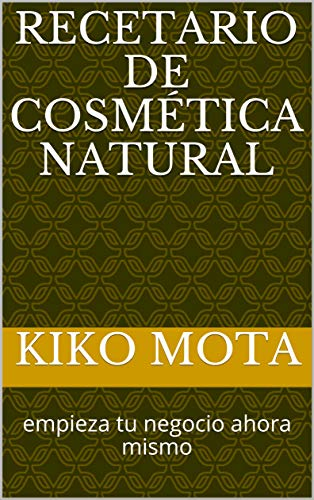 Recetario de cosmética Natural: empieza tu negocio ahora mismo