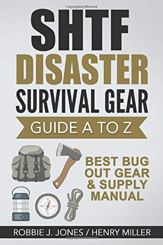SHTF Disaster Survival Gear Guide A to Z: Best Bug Out Gear & Supply Manual (Volume 2)