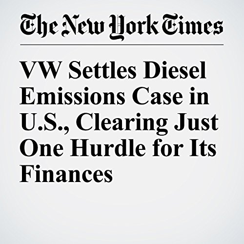 VW Settles Diesel Emissions Case in U.S., Clearing Just One Hurdle for Its Finances cover art