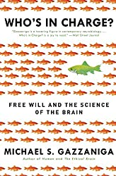 Book cover: Who's in Charge?: Free Will and the Science of the Brain by Michael S. Gazzanig