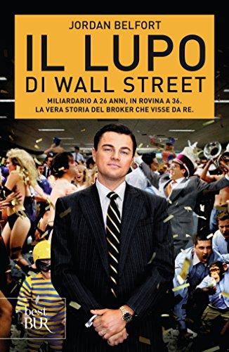 Il lupo di Wall Street: Miliardario a 26 anni, in rovina a 36. La vera storia del broker che visse da re