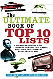 The Ultimate Book of Top Ten Lists: A Mind-Boggling Collection of Fun, Fascinating and Bizarre Facts on Movies, Music, Sports, Crime, Celebrities, History, Trivia and More (9781569757154)