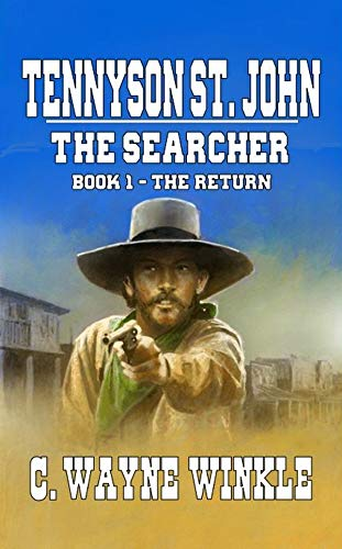 Tennyson 'Ten' St. John - The Searcher: Book 1 – The Return: From The Author of 'Black Buffalo: The Story of Gabriel Ott' (The Searcher Western Series)