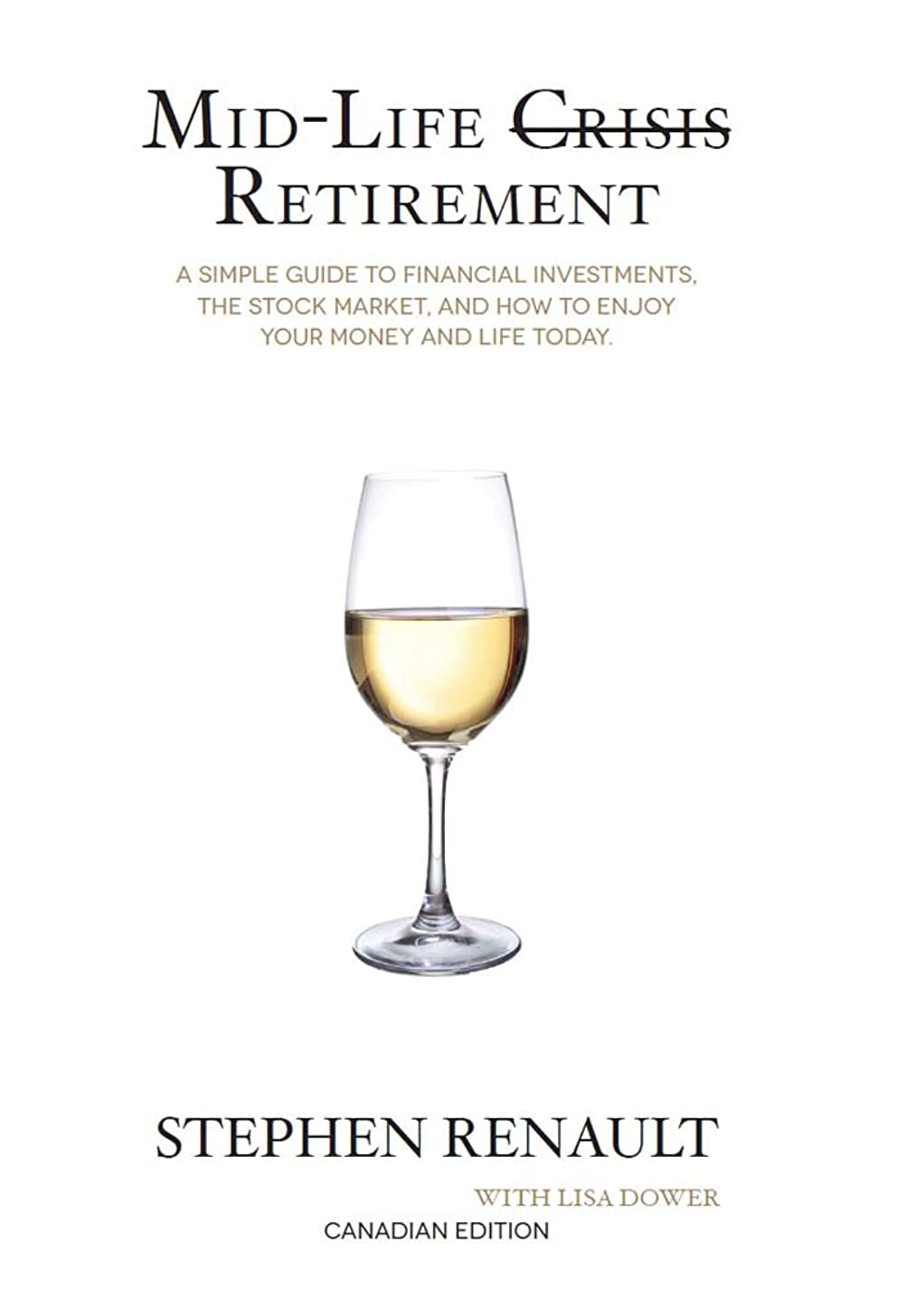 Mid-Life Crisis Retirement: A Simple Guide To Financial Investments, The Stock Market, And How To Enjoy Your Money And Life Today.