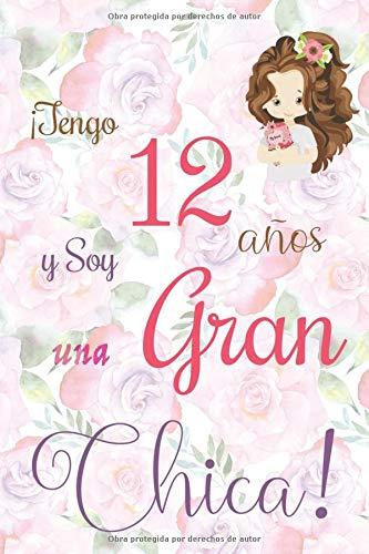 ¡Tengo 12 años y Soy una Gran Chica!: Cuaderno de notas con flores para las chicas. Regalo de cumpleaños para niñas de 12 años para escribir y dibujar con una portada de un dicho positivo inspirador