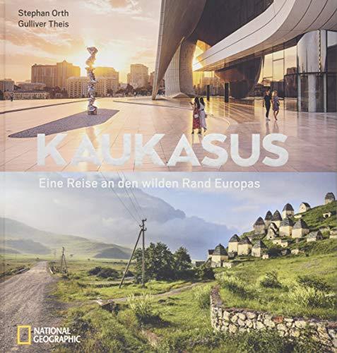 Kaukasus: Eine Reise an den wilden Rand Europas. Bildband über die unentdeckte Region des Großen Kaukasus. Mit Texten...