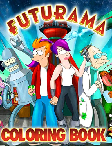 """Futurama Coloring Book: An Amazing Coloring Book For Fans Of Futurama To Get Into """"Futurama"""" World With Flawless And Lovely Designs"""