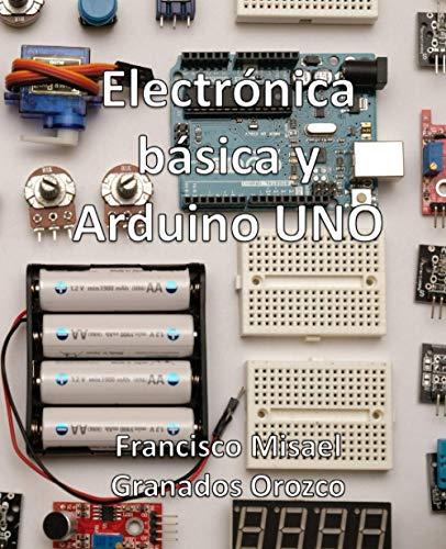 Electronica básica y Arduino UNO: Más de 90 practicas