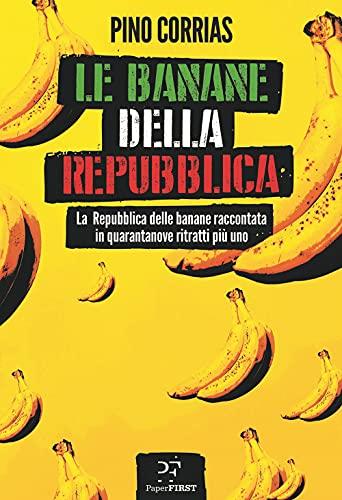 Le banane della Repubblica. La Repubblica delle banane raccontata in quarantanove ritratti più uno