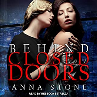 Behind Closed Doors                   Written by:                                                                                                                                 Anna Stone                               Narrated by:                                                                                                                                 Rebecca Estrella                      Length: 6 hrs and 1 min     1 rating     Overall 5.0