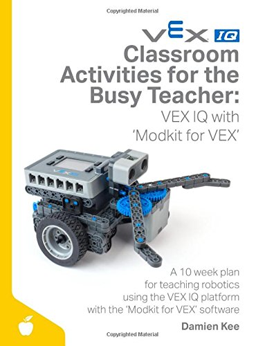 Classroom Activities for the Busy Teacher: VEX IQ with Modkit for VEX
