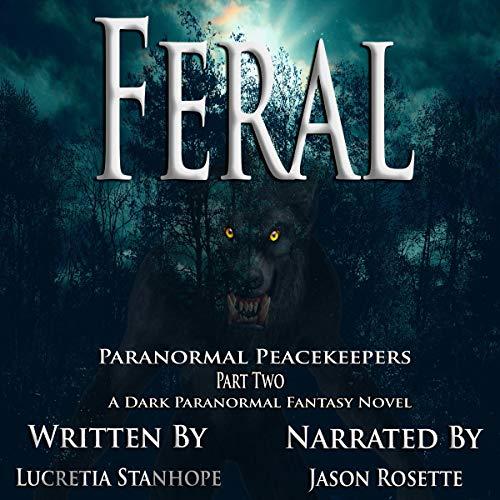 Feral (A Dark Paranormal Fantasy Novel) Audiobook By Lucretia Stanhope cover art