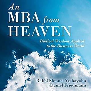 An MBA from Heaven: Biblical Wisdom Applied to the Business World                   By:                                                                                                                                 Rabbi Shmuel Yeshayahu,                                                                                        Daniel Friedmann                               Narrated by:                                                                                                                                 Laen Hershler                      Length: 5 hrs and 18 mins     Not rated yet     Overall 0.0