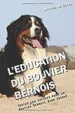 L'EDUCATION DU BOUVIER BERNOIS: Toutes les astuces pour un Bouvier Bernois bien éduqué