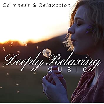 Deeply Relaxing Music: Calmness & Relaxation, Unique Massage for Massage Session