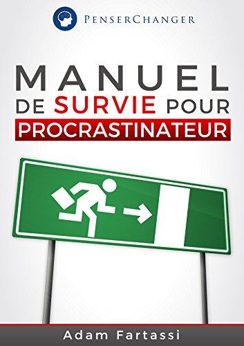 Manuel de survie pour Procrastinateur: Dites stop à la procrastination en étant productif et organisé dès aujourd'hui (French Edition)