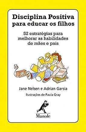 Disciplina positiva para educar os filhos: 52 estratégias para melhorar as habilidades de mães e pais