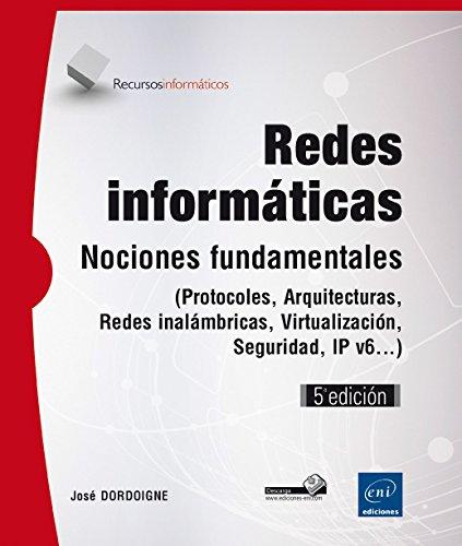 Redes Informáticas. Nociones Fundamentales: Protocolos, Arquitecturas, Redes Inalámbricas, Virtualización, Seguridad, IP V6 - 5ª Edición