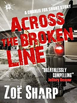 Across The Broken Line: a Charlie Fox short story (The Charlie Fox Thrillers) by [Zoe Sharp]
