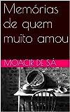 Memórias de quem muito amou (Portuguese Edition)