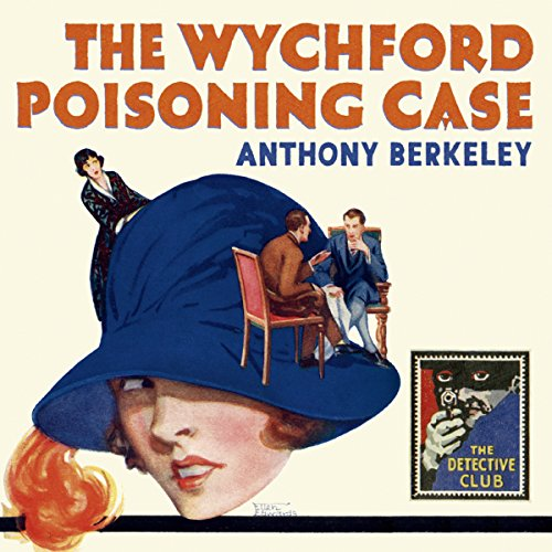 The Wychford Poisoning Case: A Detective Story Club Classic Crime Novel (The Detective Club) cover art