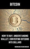 Bitcoin – How to Buy, Understanding Wallet, Converting Bitcoins into Dollars (English Edition)
