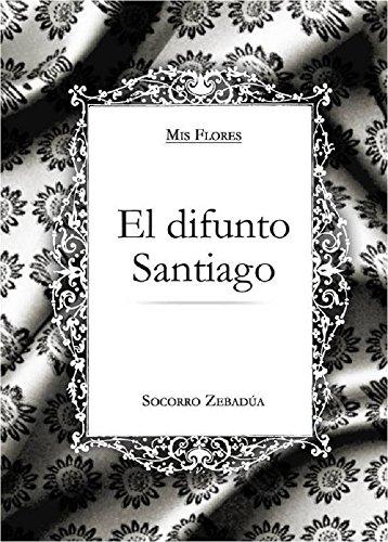 El difunto Santiago (Mis Flores nº 1)