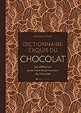 Dictionnaire exquis du chocolat - La référence pour tous les amoureux du chocolat