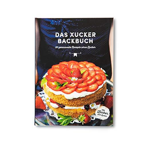 Xucker Backbuch | Geschenke & Zubehör von Xucker | Backrezepte | 30 Rezepte ohne Zucker | Gebundene Ausgabe | 124 Seiten süße Rezepte ohne Zucker