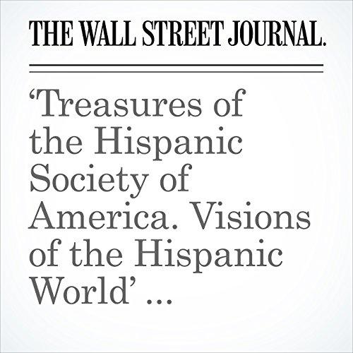 'Treasures of the Hispanic Society of America. Visions of the Hispanic World' Review: Artistic Homecoming copertina