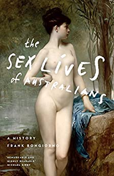 The Sex Lives of Australians: A History by [Frank Bongiorno, Michael Kirby]