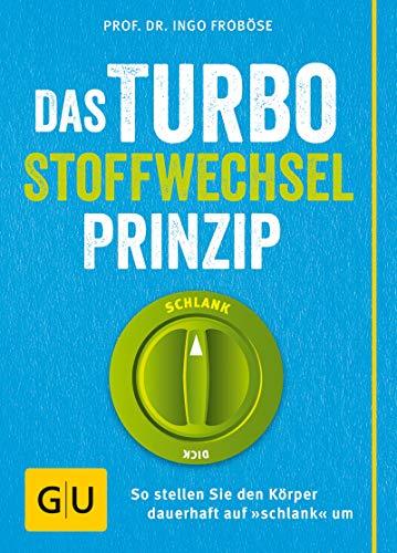 """Das Turbo-Stoffwechsel-Prinzip: So stellen Sie den Körper dauerhaft auf \""""schlank\"""" um"""