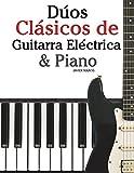 Dúos Clásicos de Guitarra Eléctrica & Piano: Piezas fáciles de Bach, Mozart, Beethoven y otros compositores (en Partitura y Tablatura) - 9781478275886