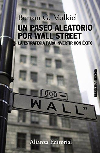 Un paseo aleatorio por Wall Street: La estrategia para invertir con éxito (Undécima edición) (Libros Singulares (LS))