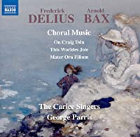 Delius/Bax: Choral Music
