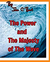 The Power and The Majesty of The Wave.