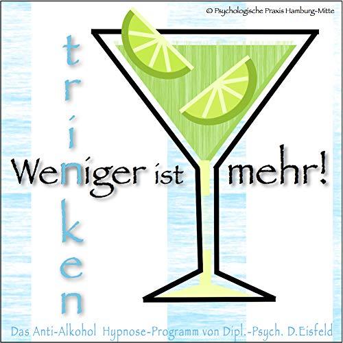 WENIGER TRINKEN IST MEHR!: (Hypnose-Audio-CD) -->--> Das Anti-Alkohol Hypnose-Programm. / ... um das Trinkverhalten in den Griff zu bekommen!