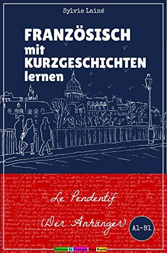 Französisch mit Kurzgeschichten lernen: Le Pendentif (der Anhänger) (Sylvies Französische Lesekiste t. 1) (French Edition)