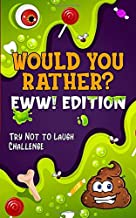 Would You Rather? – EWW! Edition: Try Not to Laugh Challenge (EWW for Kids) PDF
