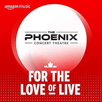 For the Love of Live : The Phoenix